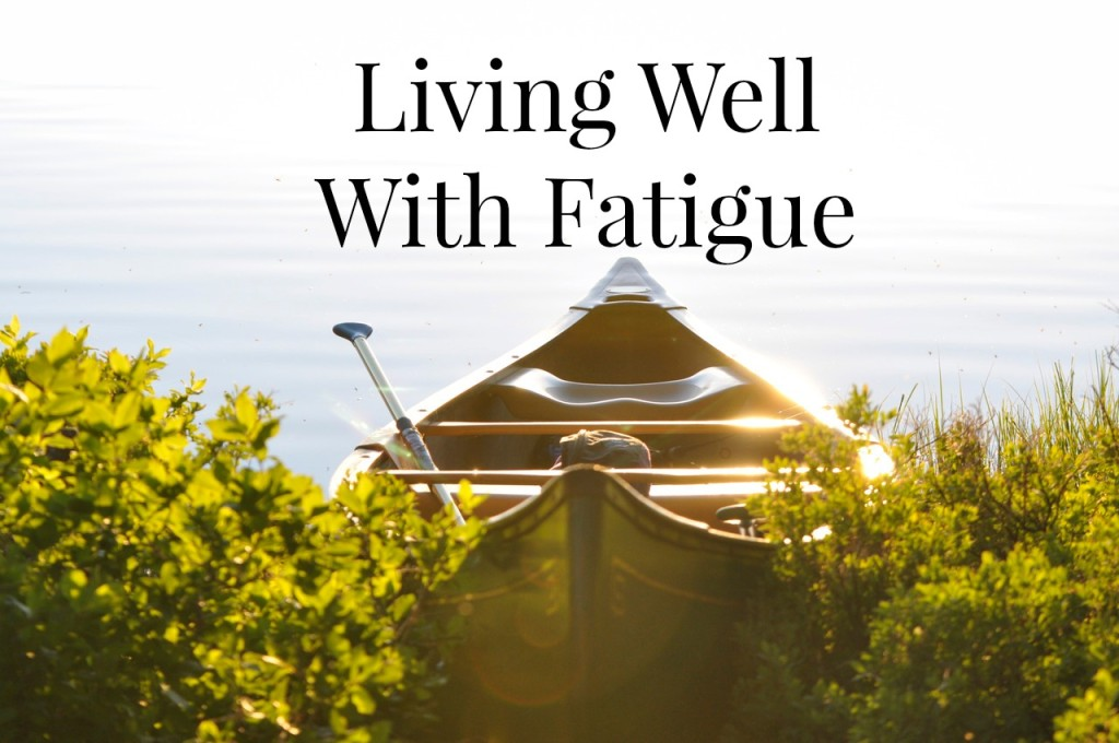 living well with fatigue black text on nature image of boat on lake edge