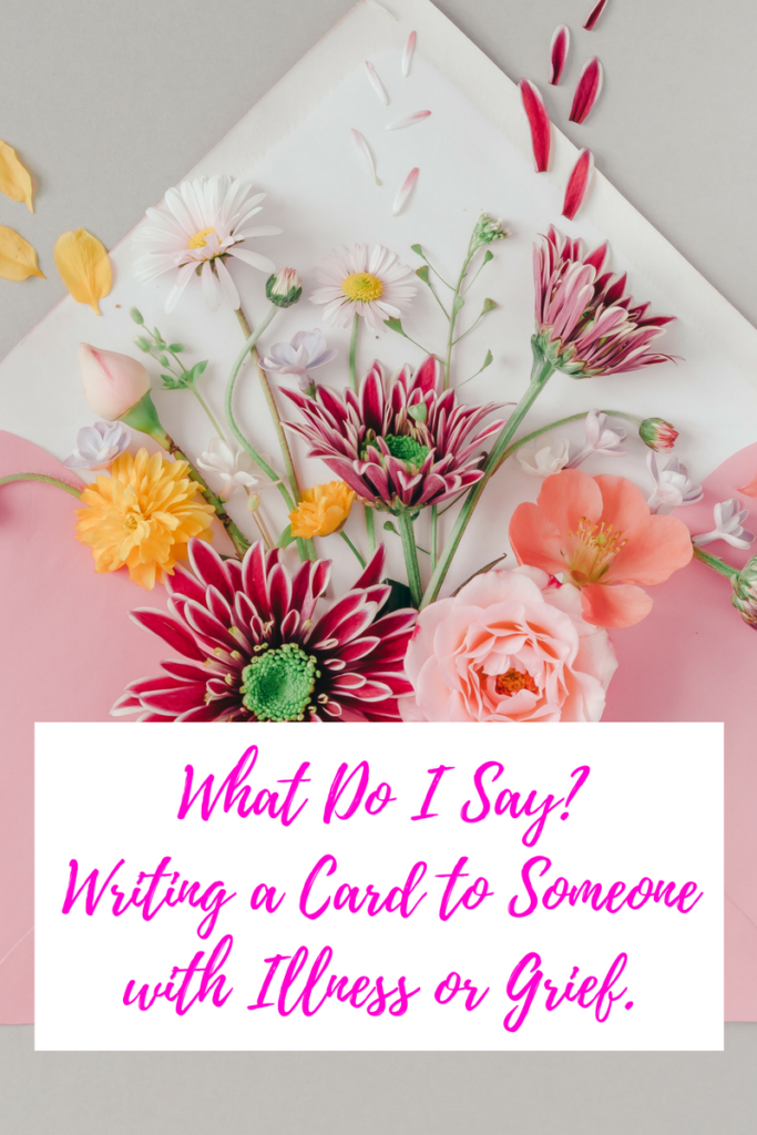 bunch of flowers with text on hop: what do I say? writing a card to someone with illness or grief