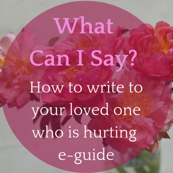 What can I say? How to write to a loved one who is hurting e-guide
